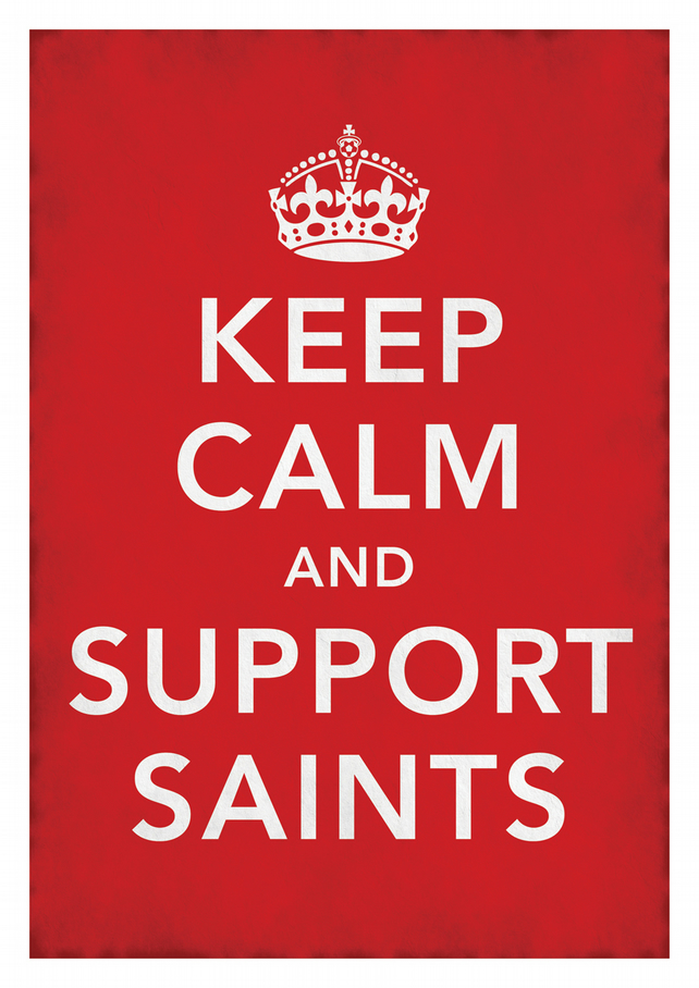 'Keep Calm and Support Saints' A3 poster