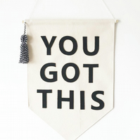 Wall banner - wall hanging - Banner - Pennant Flag - You Got This - Affirmation
