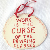 Work is the Curse Plaque - Ceramic Plaque - Pottery Plaque - Funny Plaque