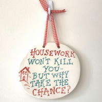 Housework Plaque - Ceramic Plaque - Pottery Plaque - Funny Plaque