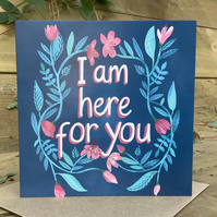 I Am Here- square card for get well, illness, difficult time, friendship