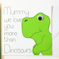 Mummy we love you more than Dinosaurs Greeting card, Mothers day card