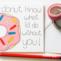 I donut know what I'd do without you Birthday card, Friend card,Anniversary card