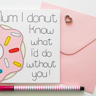 Mum I Donut Know What I'd Do Without You Mother's day card,Birthday card for Mum