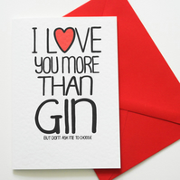I Love You More Than Gin But Don't Ask Me To Choose, Valentine's, Love Card