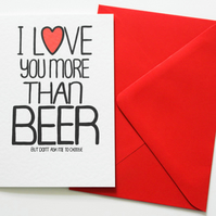 Valentine's, Birthday card, I Love You More Than Beer But Don't Ask Me To Choose