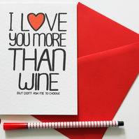 Anniversary, Birthday card, I Love You More Than Wine But Don't Ask Me To Choose