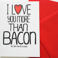 I Love You More Than Bacon But Don't Ask Me To Choose, Funny Valentine's  card