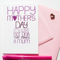 HAPPY MOTHER'S DAY IT'S LOVE NOT DNA THAT MAKES A MUM Mother's Day Card