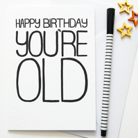 Happy Birthday You're Old Funny Handmade Birthday Card