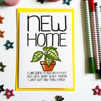 NEW HOME I Was Going to Buy You a Plant But With Your Black Thumb Greetings Card