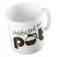 Addicted to Pot Coffee Mug
