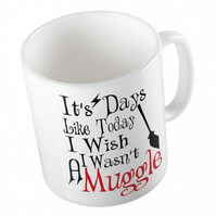 It's Days Like These i Wish i Wasn't a Muggle Mug