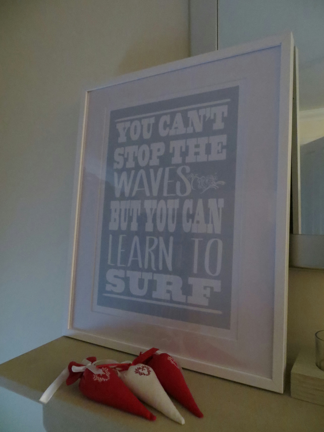 'You can't stop the waves but you can learn to surf'  A3 Art print