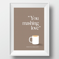 "Yorkshire Saying - ""You mashing love"" Poster Print"