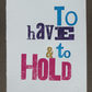To Have and To Hold letterpress print