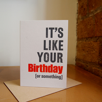 It's like your birthday letterpress card