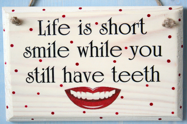 Image result for life is short. smile while you still have teeth