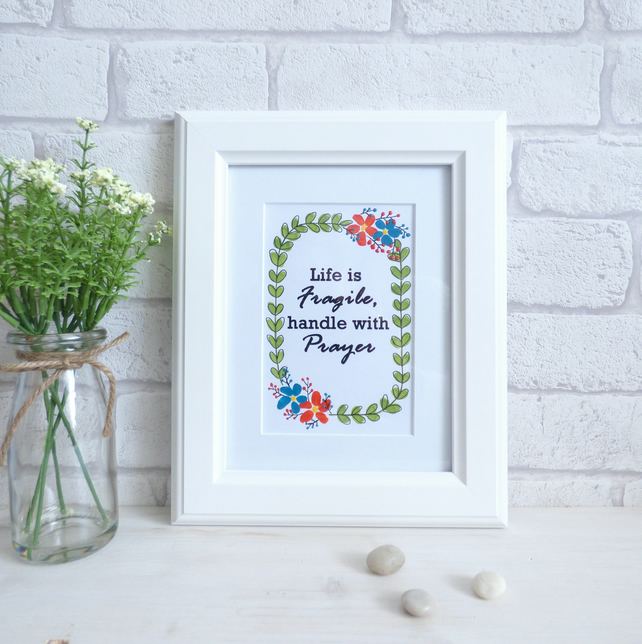 'Life is fragile, handle with Prayer', Typography, Painted Art Quote, Unframed
