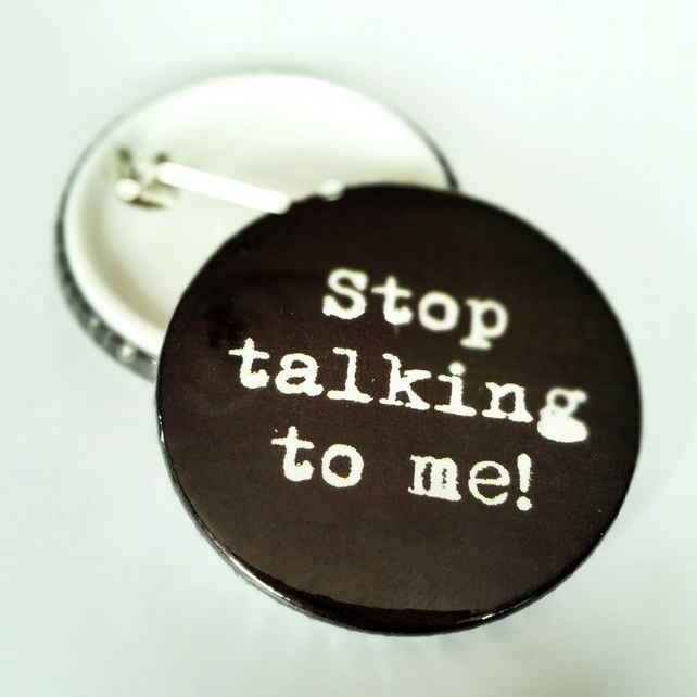 39 stop talking to me 39 button badge folksy. Black Bedroom Furniture Sets. Home Design Ideas