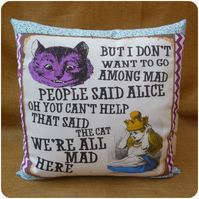 I Don't Want To Go Among Mad People Alice in Wonderland Cushion (SKU00694)