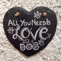 All you need is love and a dog slate heart sign