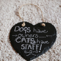 Dogs have owners...Cats have staff slate heart sign