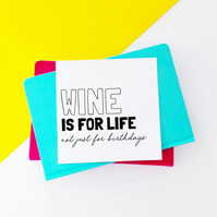 Wine Is For Life Funny Birthday Card