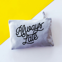 Always Late Make Up Bag