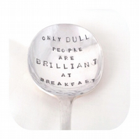Only Dull People Are Brilliant At Breakfast-Oscar Wilde QuoteHand Stamped Spoon