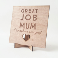 Great Job Mum I turned out amazing - Personalised wooden card - Goozeberry Hill