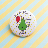 badge - party like a pear - 38mm badge