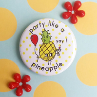 badge - party like a pineapple - 38mm badge