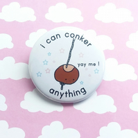 badge - i can conker anything - 38mm badge