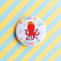 badge - shake your tentacles - 38mm octopus badge