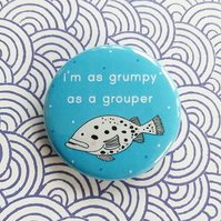 badge - grumpy grouper fish - 38mm fish badge