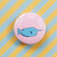 badge - fish are fab - unicornfish  -  38mm fish badge