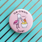 badge - ice-cream lover  - 38mm spoonbill badge (pink)