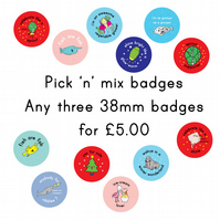 Pick 'n' mix badges - 38mm badges - three for 6.00