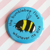motivational badge - the bumblebee flies - 58mm badge