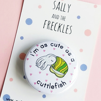 badge - i'm as cute as a cuttlefish - 38mm pin badge