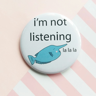 badge - i'm not listening - unicornfish -  58mm pin badge