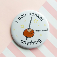 motivational badge - i can conker anything  - 58mm pin badge