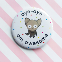 badge - aye-aye am awesome - aye-aye -  58mm pin badge