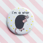 badge - i'm a star  - star-nosed mole -  58mm pin badge