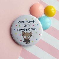 badge - aye-aye am awesome - 38mm pin badge