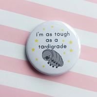 badge - i'm as tough as a tardigrade - 38mm pin badge