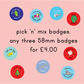 Pick 'n' mix badges - 38mm badges - three for 4.00