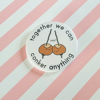 badge - together we can conker anything - 45mm pin badge - handmade conker badge
