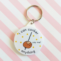 i can conker anything - 45mm keyring - handmade keyring